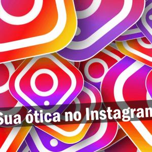 8 Dicas Para Sua ótica Vender Mais Usando O Instagram